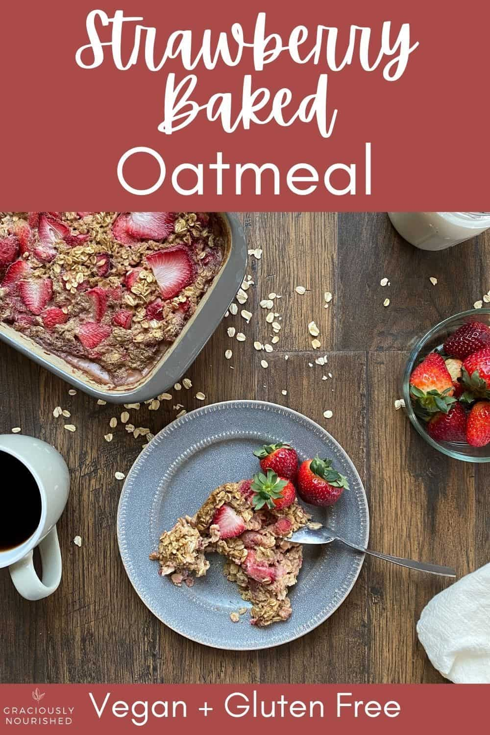 Strawberry baked oatmeal Vegan & gluten free. Picture of oatmeal on plate, coffee, creamer, bowl of berries, and the pan of oatmeal